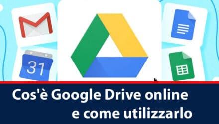 Cos'è Google Drive online e come utilizzarlo