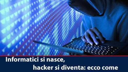 Informatici si nasce, hacker si diventa: ecco come