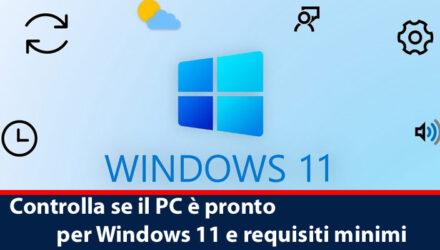 Controlla se il PC è pronto per Windows 11 e requisiti minimi