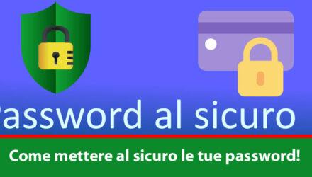 Come mettere al sicuro le tue password!