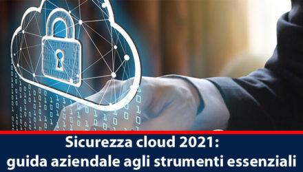 Sicurezza cloud 2021: guida aziendale agli strumenti essenziali